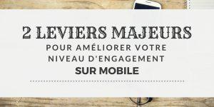2 leviers majeurs pour améliorer le niveau d'engagement de vos clients sur mobile