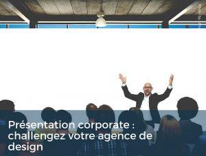 Présentation corporate : challengez votre agence de design